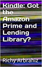 Kindle:  Got the Amazon Prime and Lending Library?