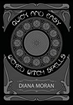 Quick and Easy Wicked Witch Spells: Black Magic Spells You Won't Find Anywhere Else