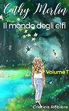 Cathy Merlin: 1. Il mondo degli elfi (Italian Edition)