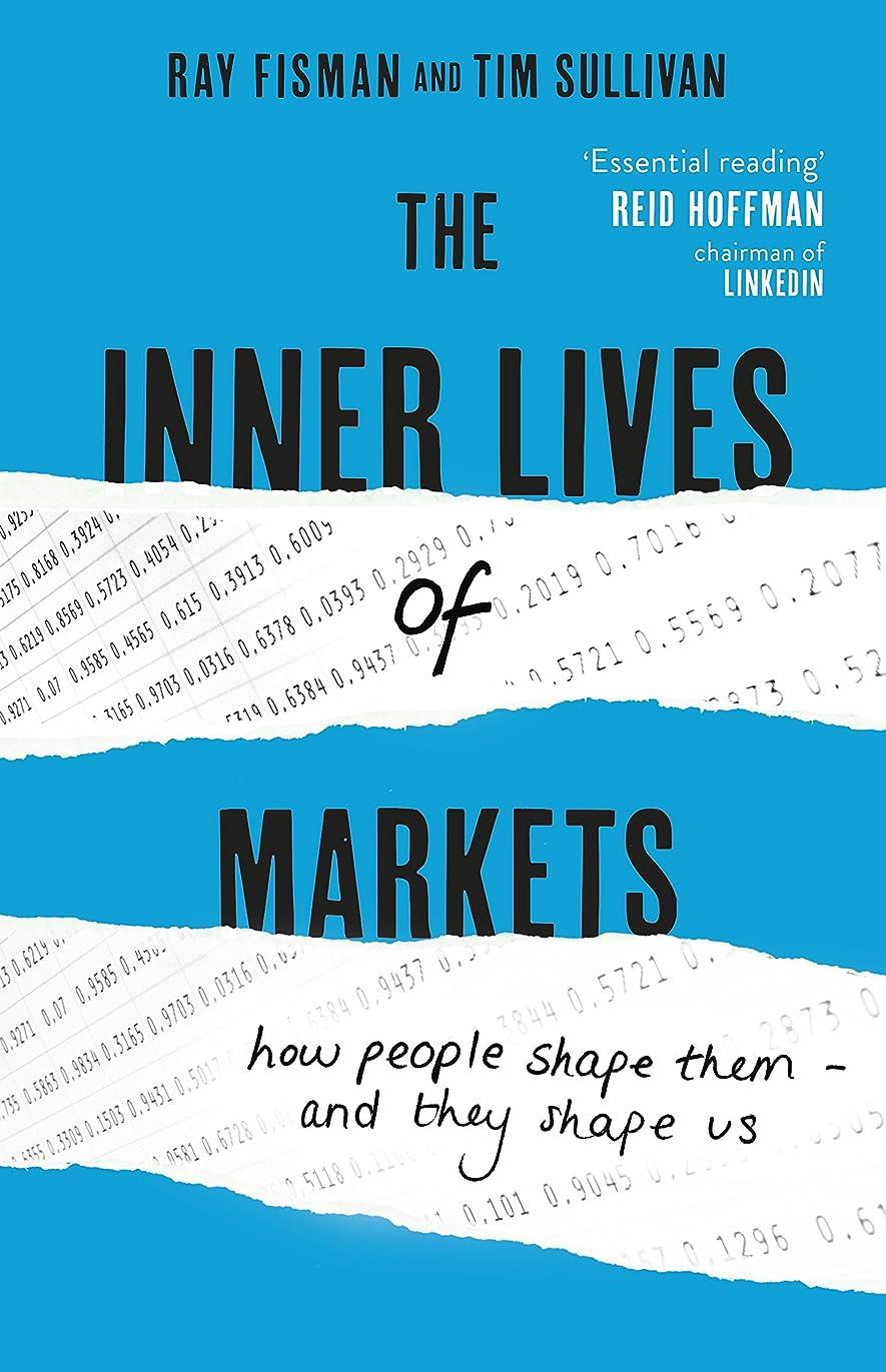 最大限規制増幅するThe Inner Lives of Markets: How People Shape Them – And They Shape Us (English Edition)
