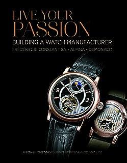Live Your Passion: Building a Watch Manufacture: Frédérique Constant SA, Alpina, deMonaco