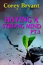 HAVING A STRONG MIND PT.3 (