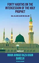 Forty Hadiths on the Intercession of the Holy Prophet: (Sall Allahu Alaihi wa Sallam)