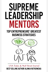 Supreme Leadership Mentors: Top Entrepreneurs' Greatest Business Strategies Kindle Edition
