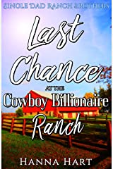 Last Chance At The Cowboy Billionaire Ranch : A Sweet Clean Cowboy Billionaire Romance (Single Dad Ranch Brothers Book 7) Kindle Edition