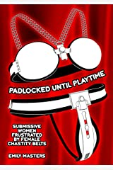 Padlocked Until Playtime: Submissive Women Frustrated By Female Chastity Belts Kindle Edition