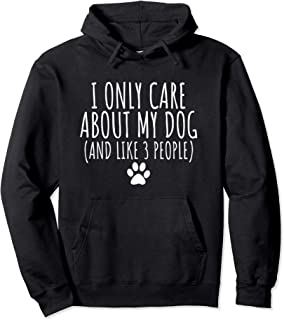 I Only Care About My Dog And Like 3 People Hoodie