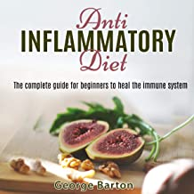 Anti Inflammatory Diet: The Complete Guide for Beginners to Heal the Immune System