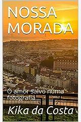 NOSSA MORADA : O amor salvo numa fotografia eBook Kindle