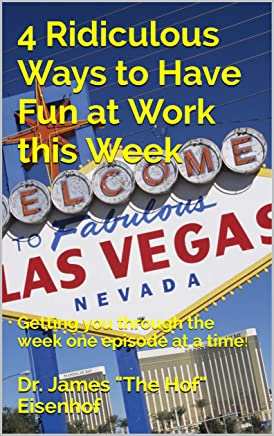 4 Ridiculous Ways to Have Fun at Work this Week: Getting you through the week one episode at a time! (Having Fun in the Work Place Series Book 1) (English Edition)