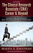The Clinical Research Associate (CRA) Career & Beyond: INSIDE THE LUCRATIVE BIO-PHARMACEUTICAL INDUSTRY (Clinical Research...