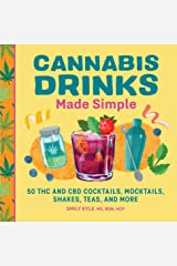 Cannabis Drinks Made Simple: 50 THC and CBD Cocktails, Mocktails, Shakes, Teas, and More Paperback