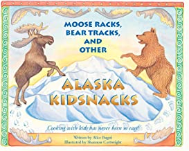 Moose Racks, Bear Tracks, and Other Kid Snacks: Cooking with Kids Has Never Been So Easy! (PAWS IV)
