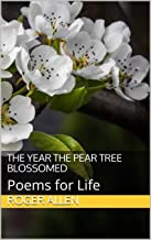 The Year the Pear Tree Blossomed: Poems for Life