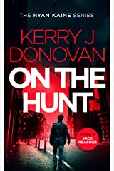 On the Hunt: Book 8 in the Ryan Kaine series Kindle Edition