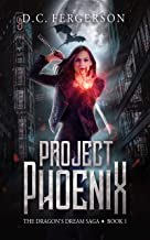 Project Phoenix: An Urban Fantasy Action Adventure (The Dragon's Dream Saga Book 1)
