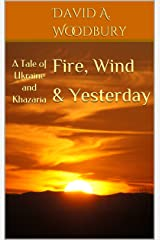 Fire, Wind & Yesterday: A Tale of Ukraine and Khazaria Kindle Edition