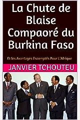 La Chute de Blaise Compaoré du Burkina Faso: Et les Avantages Escomptés Pour L'Afrique Format Kindle