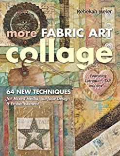More Fabric Art Collage: 64 New Techniques for Mixed Media, Surface Design & Embellishment • Featuring Lutradur®, Tap, Mu...