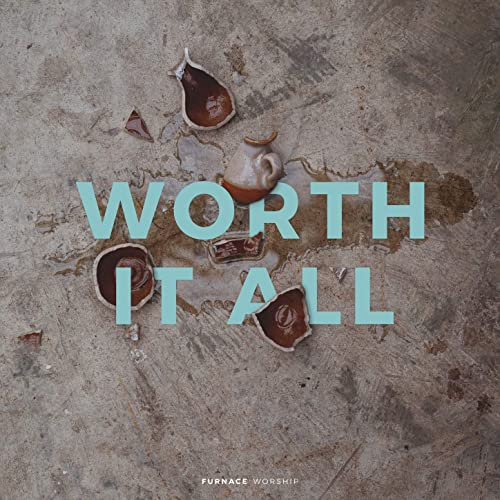 Furnace Worship - Worth It All 2019