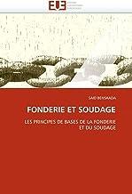FONDERIE ET SOUDAGE: LES PRINCIPES DE BASES DE LA FONDERIE ET DU SOUDAGE (Omn.Univ.Europ.) (French Edition)