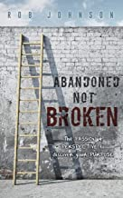 Abandoned Not Broken: The PASSION & PERSPECTIVE to discover your PURPOSE