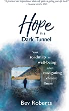 Hope in a Dark Tunnel: Your roadmap to well-being when navigating chronic illness (Hope in a Dark Tunnel Series Book 3)