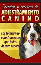 Como adiestrar un perro: Secretos y técnicas de adiestramiento canino, Las técnicas de adiestramiento que todos desean conocer, como entrenar tu perro de forma facil et eficaz (Spanish Edition)