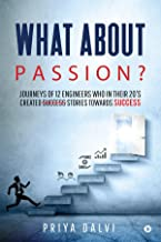 What about PASSION? : Journeys of 12 Engineers who in their 20's created Success stories towards SUCCESS