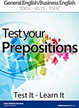 TEST YOUR PREPOSITIONS (Test It - Learn It): ADVANCED PRACTICE IN PREPOSITIONAL PHRASES   General English/Business English TOEFL-IELTS-TOEIC (English Edition)