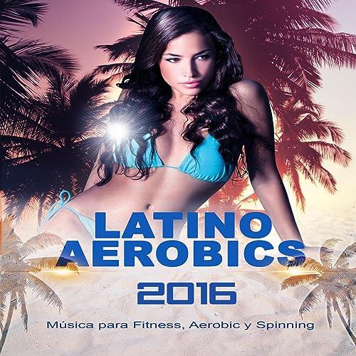 Latino Aerobics 2016, Música para Fitness, Aerobic y Spinning de ...