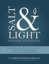 Salt and Light: Everyday Discipleship: Equipping Believers to Fulfill the Great Commission in Three 8-Week Modules