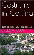 Costruire in Collina: dalla lottizzazione all'edificazione (Ingegneria civile Vol. 1) (Italian Edition)