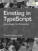 Einstieg in TypeScript: Grundlagen für Entwickler (shortcuts 219) (German Edition)