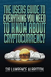 The User's Guide To Everything You Need To Know About Cryptocurrency (English Edition)