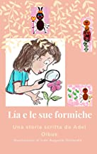 Lía e le sue formiche: Il fantastico mondo di una colonia di formiche attraverso gli occhi di una ragazza (Italian Edition)