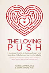 The Loving Push: How Parents and Professionals Can Help Spectrum Kids Become Successful Adults Kindle Edition