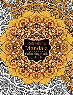 Refreshing Mandala - Colouring Book for Adults: Coloring Book Stress Relieving Designs Animals, Mandalas, Flowers, Paisley...