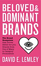 Beloved and Dominant Brands: The Brand Ecosystem that Drives Better-for-you Brands from One of Many to Category Prominence