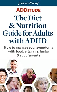 The Diet & Nutrition Guide for Adults with ADHD: How to manage your symptoms with food, vitamins, herbs & supplements (Treating ADHD Book 4)
