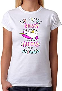 Camiseta No Somos Raras Somos Las Amigas de la Novia. Camiseta Divertida de Unicornio para Despedida de Soltera. Ideal para Grupos de Mujeres para Despedidas de Novia.