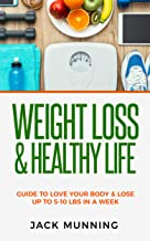 Weight Loss: Weight Loss & Healthy Life: : Guide to love your body & lose up to 5-10 lbs in a week