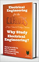 Electrical Engineering for the Curious High School & College Students: Why Study Electrical Engineering? (The Undecided St...
