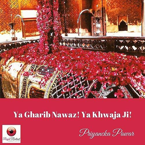 Ya Gharib Nawaz! Ya Khwaja Ji! by Priyancka Pawar on Amazon Music