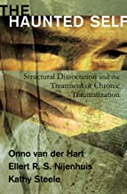 The Haunted Self: Structural Dissociation and the Treatment of Chronic Traumatization (Norton Series on Interpersonal Neurobiology Book 0)