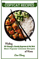 Copycat Recipes: Making PF Chang's, Panda Express & Pei Wei Most Popular Chinese Recipes at Home (Famous Restaurant Copycat Cookbooks) Kindle Edition