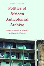 Politics of African Anticolonial Archive (Kilombo: International Relations and Colonial Questions)