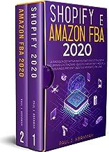 SHOPIFY E AMAZON FBA 2020: La Raccolta Definitiva Per Aiutarti Passo Passo A Sviluppare E Potenziare I Due Più Importanti ...