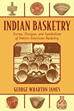 Indian Basketry: Forms, Designs, and Symbolism of Native American Basketry