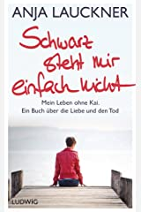Schwarz steht mir einfach nicht: Mein Leben ohne Kai. Ein Buch über die Liebe und den Tod Kindle Ausgabe